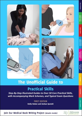 Unofficial Guide to Practical Skills: Over 50 Illustrated Practical Skills Stations with Accompanying Mark Schemes, Key Learning Points, and  Typical Questions - Hotton, Emily (Editor), and Qureshi, Zeshan, BM, MSc (Editor)