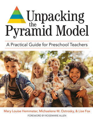 Unpacking the Pyramid Model: A Practical Guide for Preschool Teachers - Hemmeter, Mary Louise, Dr., Ed (Editor), and Ostrosky, Michaelene M (Editor), and Fox, Lise, Dr. (Editor)