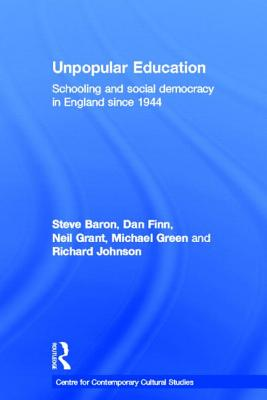 Unpopular Education: Schooling and Social Democracy in England Since 1944 - Baron, Steve, Professor