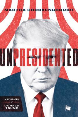 Unpresidented: A Biography of Donald Trump - Brockenbrough, Martha