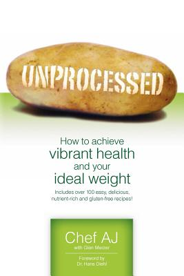 Unprocessed: How to achieve vibrant health and your ideal weight. - Aj, Chef