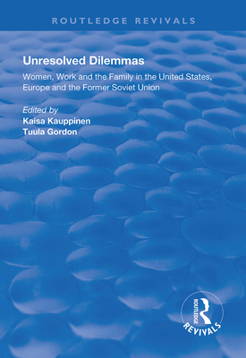 Unresolved Dilemmas: Women, Work and the Family in the United States, Europe and the Former Soviet Union - Kauppinen, Faisa (Editor), and Gordon, Tuula (Editor)