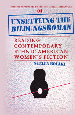 Unsettling the Bildungsroman: Reading Contemporary Ethnic American Women's Fiction - Bolaki, Stella
