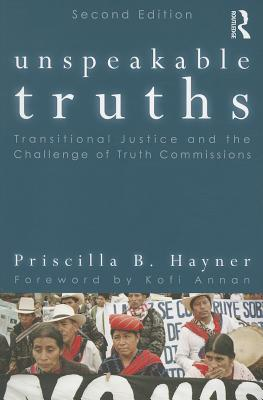 Unspeakable Truths: Transitional Justice and the Challenge of Truth Commissions - Hayner, Priscilla B