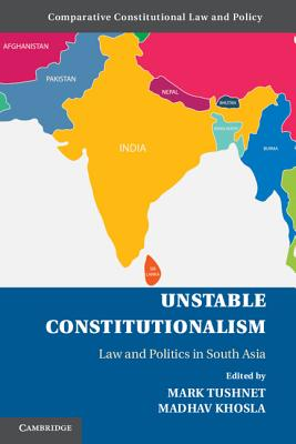 Unstable Constitutionalism: Law and Politics in South Asia - Tushnet, Mark (Editor), and Khosla, Madhav (Editor)