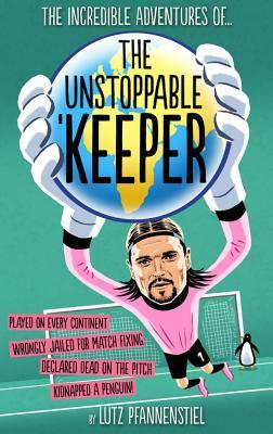 Unstoppable Keeper - Pfannenstiel, Lutz, and Rockey, Matthew (Translated by)