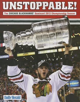 Unstoppable!: The Chicago Blackhawks' Dominant 2013 Championship Season - Triumph Books (Creator)