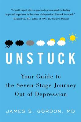 Unstuck: Your Guide to the Seven-Stage Journey out of Depression - Gordon, James S.