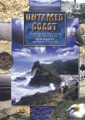 Untamed Coast: Auckland's Waitakere Ranges and West Coast Beaches - Harvey, Bob, and Scott, Ted (Photographer)