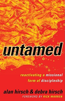 Untamed: Reactivating a Missional Form of Discipleship - Hirsch, Alan, M.D.