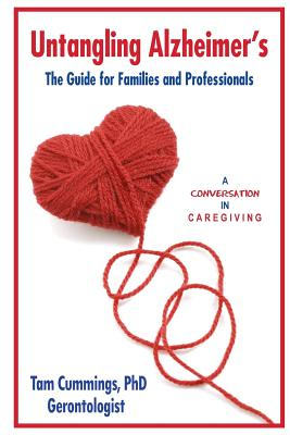 Untangling Alzheimer's: The Guide for Families and Professionals - Cummings, Tam