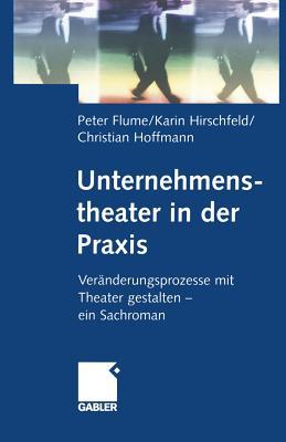 Unternehmenstheater in Der Praxis: Veranderungsprozesse Mit Theater Gestalten Ein Sachroman - Flume, Peter (Editor)