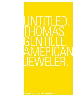 Untitled. Thomas Gentille. American Jeweler. - Nollert, Angelika (Editor), and Die Neue Sammlung (Editor)