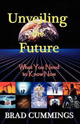 Unveiling the Future: What You Need to Know Now - Cummings, Brad