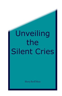 Unveiling the Silent Cries - Moss, Sherry B