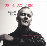 Up & At 'Em: Chamber & Electroacoustic Music by Eric Moe - David Russell (cello); Eric Moe (piano); James Winn (piano); Jayn Rosenfeld (flute); Jayn Rosenfeld (piccolo);...