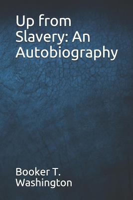 Up from Slavery: An Autobiography - Washington, Booker T