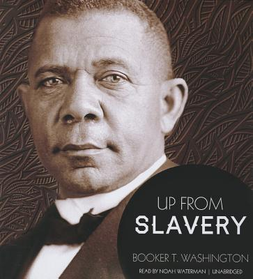 Up from Slavery - Washington, Booker T, and Waterman, Noah (Read by)