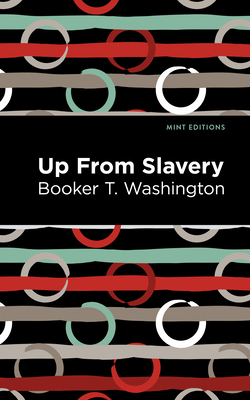 Up from Slavery - Washington, Booker T, and Editions, Mint (Contributions by)