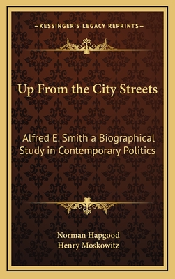 Up from the city streets : Alfred E. Smith : a biographical study in contemporary politics - Hapgood, Norman