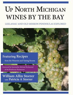 Up North Michigan Wines by the Bay: Leelanau and Old Mission Peninsulas Explored - Storrer, Patricia a, and Storrer, William Allin
