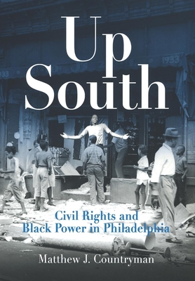 Up South: Civil Rights and Black Power in Philadelphia - Countryman, Matthew J