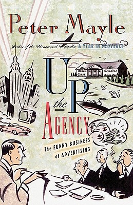 Up the Agency: The Funny Business of Advertising - Mayle, Peter