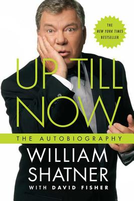 Up Till Now: The Autobiography - Shatner, William, and Fisher, David