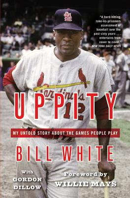 Uppity: My Untold Story about the Games People Play - White, Bill, (Te, and Dillow, Gordon, and Mays, Willie (Foreword by)