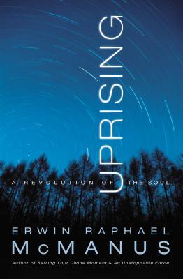 Uprising: A Revolution of the Soul - McManus, Erwin Raphael
