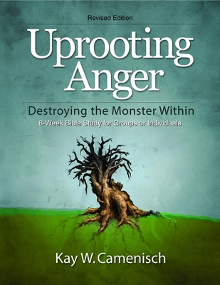 Uprooting Anger: Destroying the Monster Within - Camenisch, Kay W