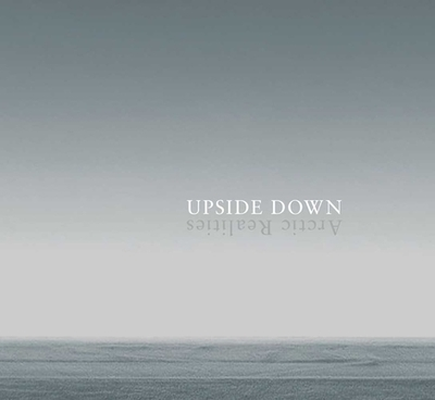 Upside Down: Arctic Realities - Bahnson, Anne, and Bronshtein, Mikhail, and Dnepovsky, Kirill