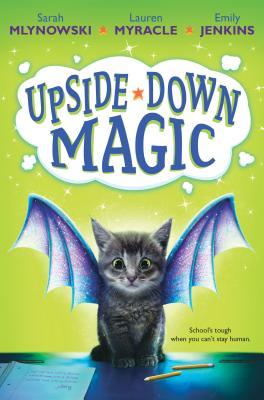 Upside-Down Magic (Upside-Down Magic #1) - Mlynowski, Sarah, and Myracle, Lauren, and Jenkins, Emily