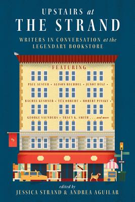 Upstairs at the Strand: Writers in Conversation at the Legendary Bookstore - Strand, Jessica (Editor), and Aguilar, Andrea (Editor)
