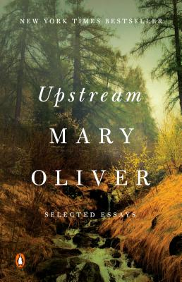 Upstream: Selected Essays - Oliver, Mary