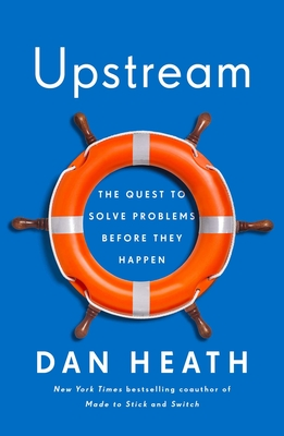 Upstream: The Quest to Solve Problems Before They Happen - Heath, Dan