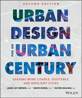 Urban Design for an Urban Century: Shaping More Livable, Equitable, and Resilient Cities - Brown, Lance Jay, and Dixon, David