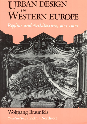 Urban Design in Western Europe: Regime and Architecture, 900-1900 - Braunfels, Wolfgang
