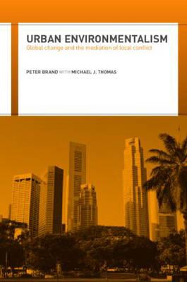 Urban Environmentalism Global Change and the Mediation of Local Conflict - Brand, Peter, and Thomas, Michael