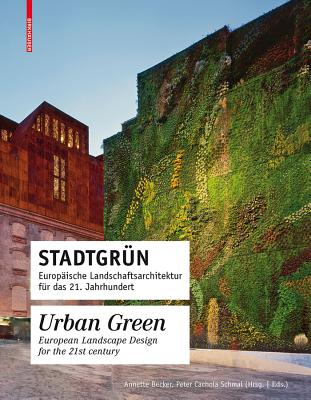 Urban Green: European Landscape Design for the 21st Centrury - Becker, Annette (Editor), and Cachola, Peter (Editor)