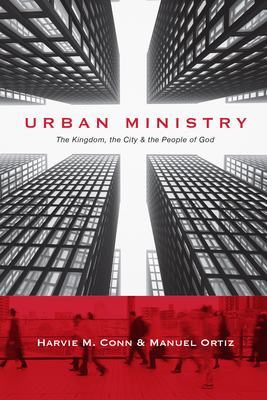 Urban Ministry: The Kingdom, the City & the People of God - Conn, Harvie M, and Ortiz, Manuel