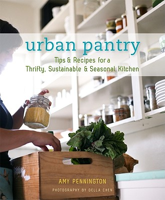 Urban Pantry: Tips & Recipes for a Thrifty, Sustainable & Seasonal Kitchen - Pennington, Amy, and Chen, Della (Photographer)
