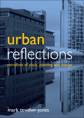 Urban Reflections: Narratives of Place, Planning and Change - Tewdwr-Jones, Mark