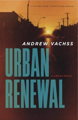 Urban Renewal: A Cross Novel - Vachss, Andrew