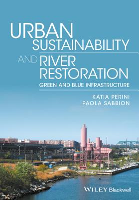 Urban Sustainability and River Restoration - Greenand Blue Infrastructure - Perini, Katia, and Sabbion, Paola