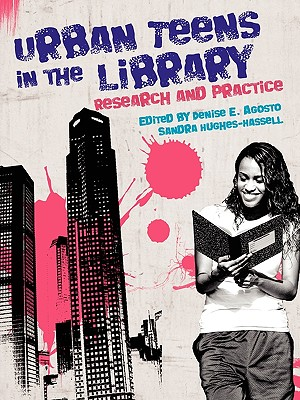 Urban Teens in the Library: Research and Practice - Agosto, Denise E (Editor)