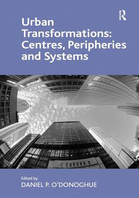 Urban Transformations: Centres, Peripheries and Systems - Donoghue, Daniel P.