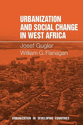 Urbanization and Social Change in West Africa - Gugler, Josef, and Flanagan, William