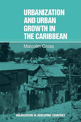 Urbanization and Urban Growth in the Caribbean: An Essay on Social Change in Dependent Societies - Cross, Malcolm