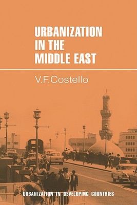 Urbanization in the Middle East - Costello, Vincent Francis, and V F, Costello